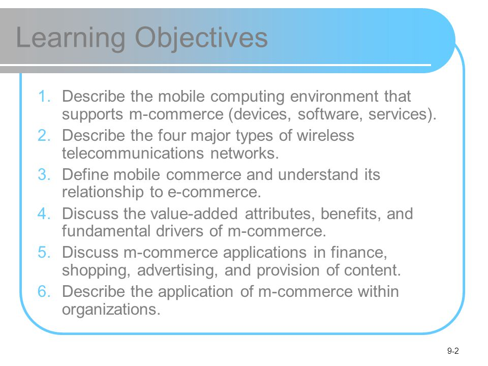 Learning Objectives Describe the mobile computing environment that supports m-commerce (devices, software, services).