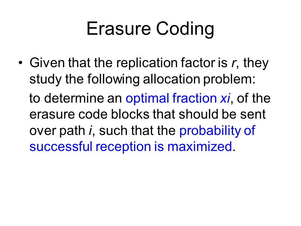 Erasure Coding Given that the replication factor is r, they study the following allocation problem: