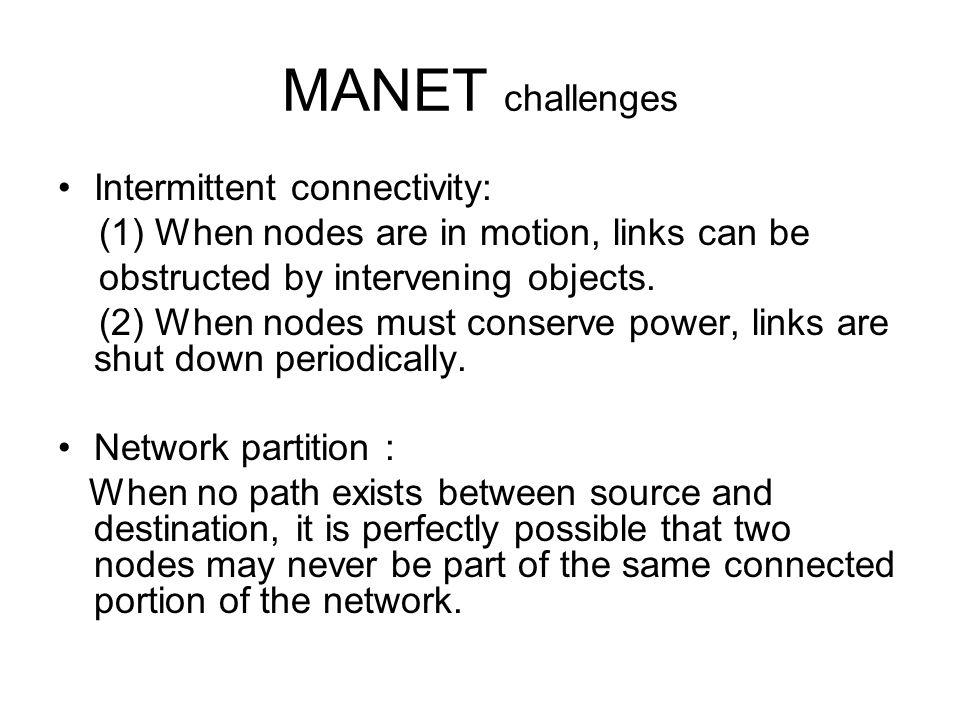 MANET challenges Intermittent connectivity: