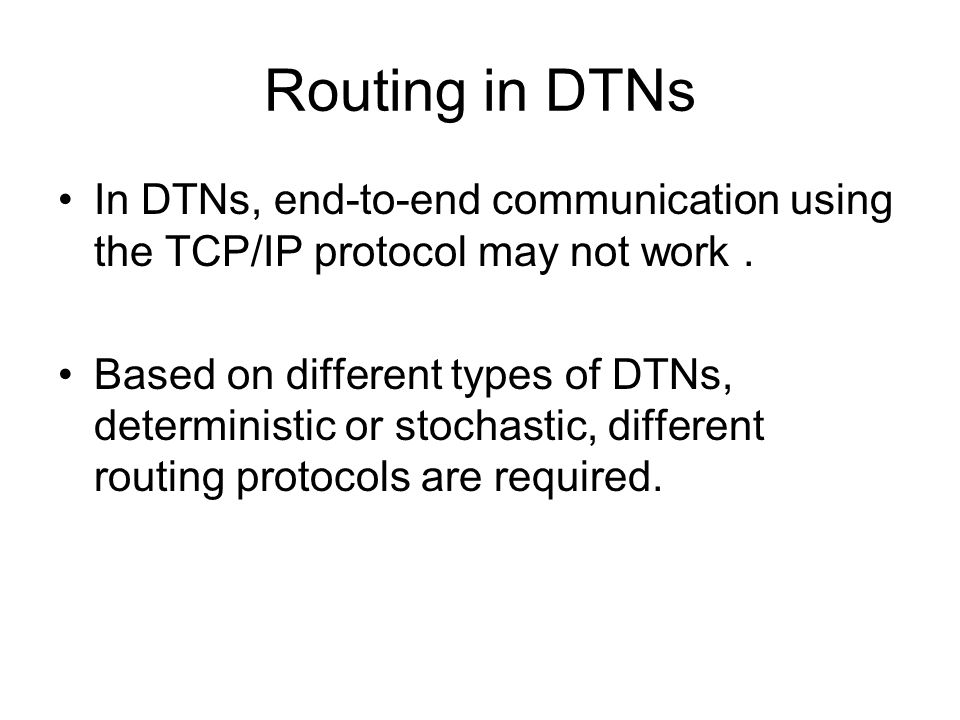 Routing in DTNs In DTNs, end-to-end communication using the TCP/IP protocol may not work .