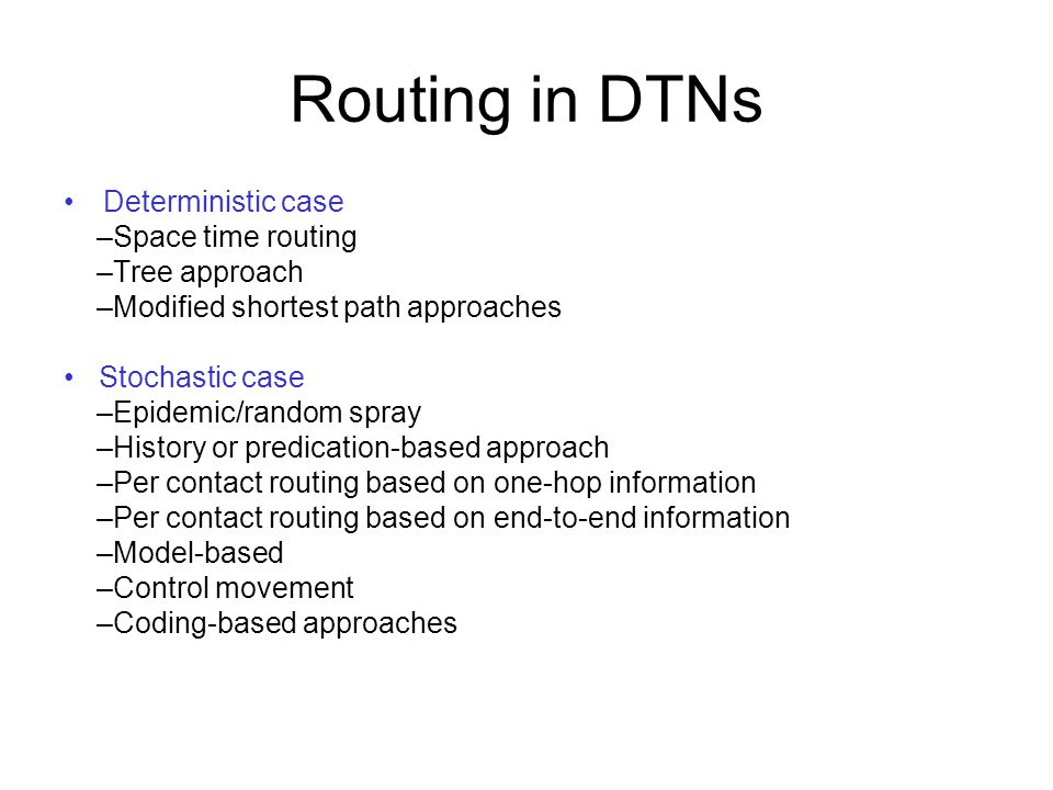 Routing in DTNs Deterministic case –Space time routing –Tree approach