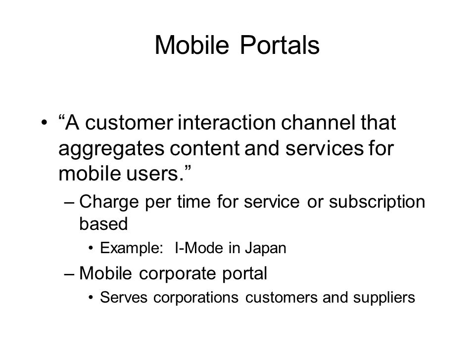 Mobile Portals A customer interaction channel that aggregates content and services for mobile users.