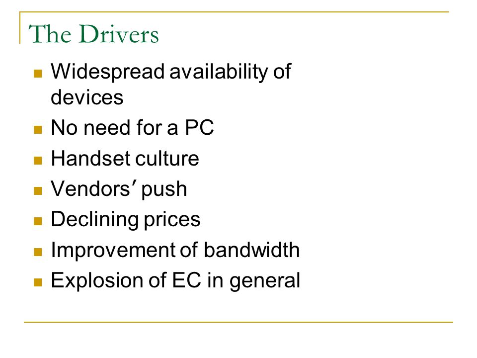 The Drivers Widespread availability of devices No need for a PC