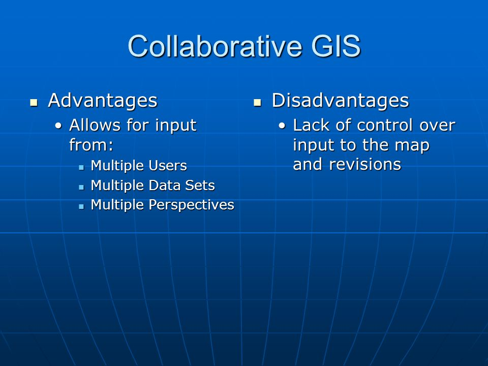 Collaborative GIS Advantages Disadvantages Allows for input from: