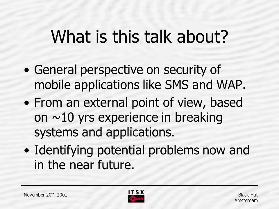 What is this talk about General perspective on security of mobile applications like SMS and WAP.