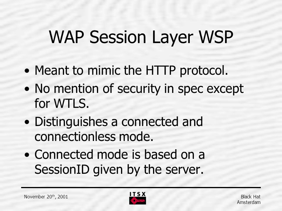 WAP Session Layer WSP Meant to mimic the HTTP protocol.