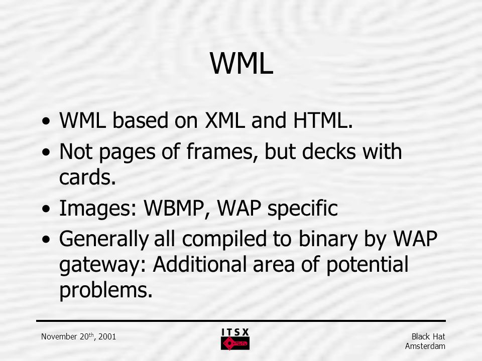 WML WML based on XML and HTML.
