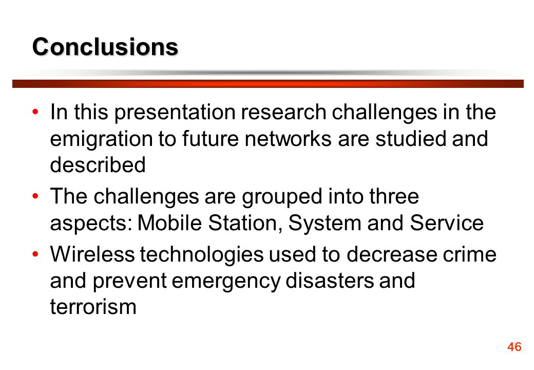 Conclusions In this presentation research challenges in the emigration to future networks are studied and described.