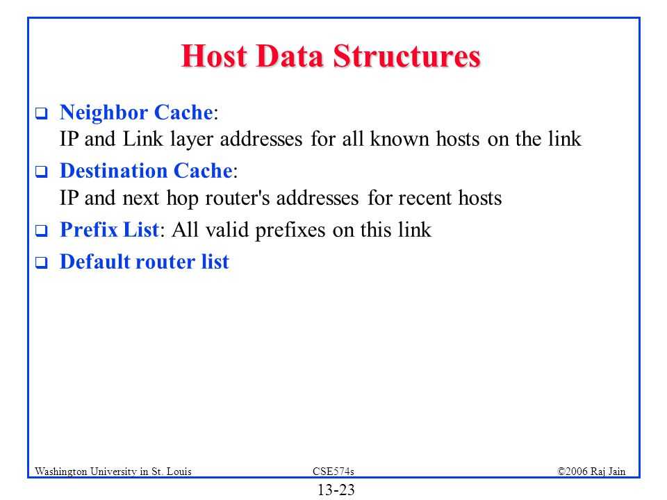 Host Data Structures Neighbor Cache: IP and Link layer addresses for all known hosts on the link.
