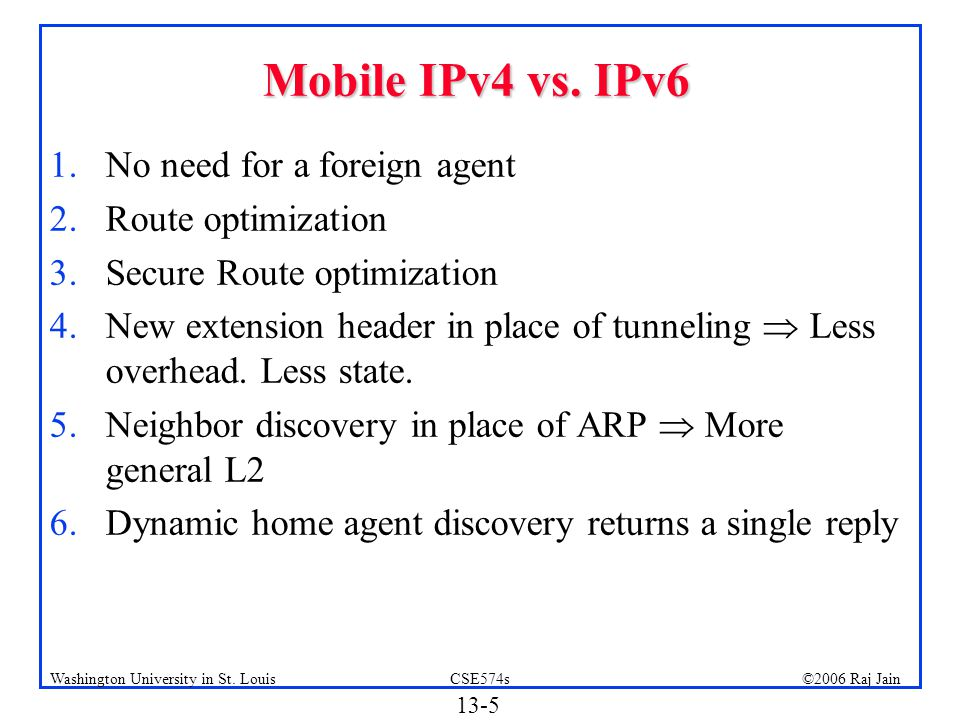Mobile IPv4 vs. IPv6 No need for a foreign agent Route optimization