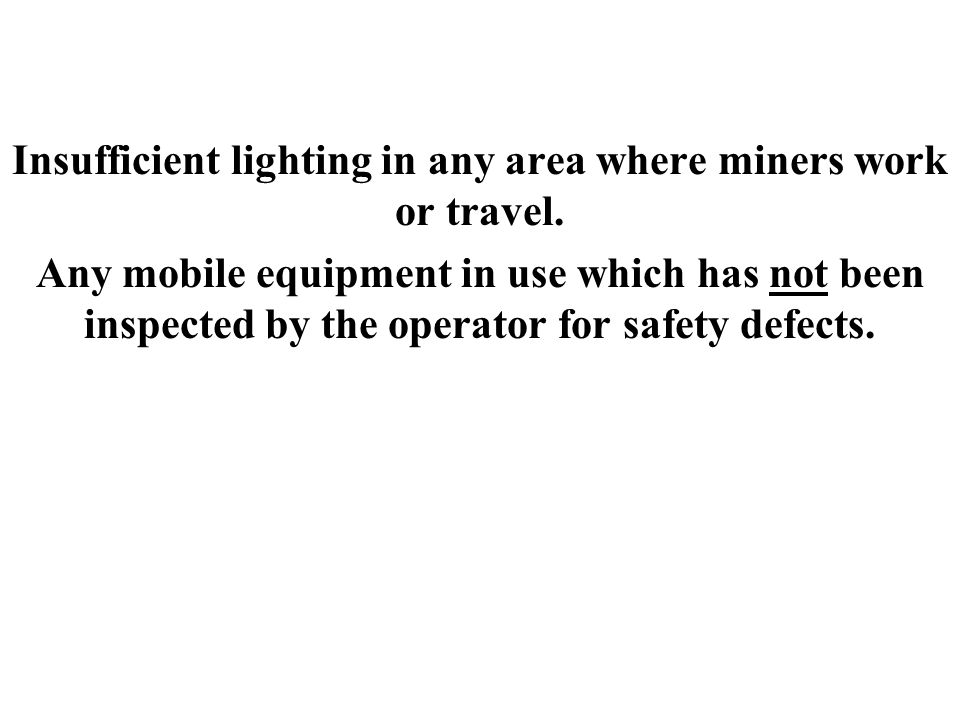 Insufficient lighting in any area where miners work or travel.