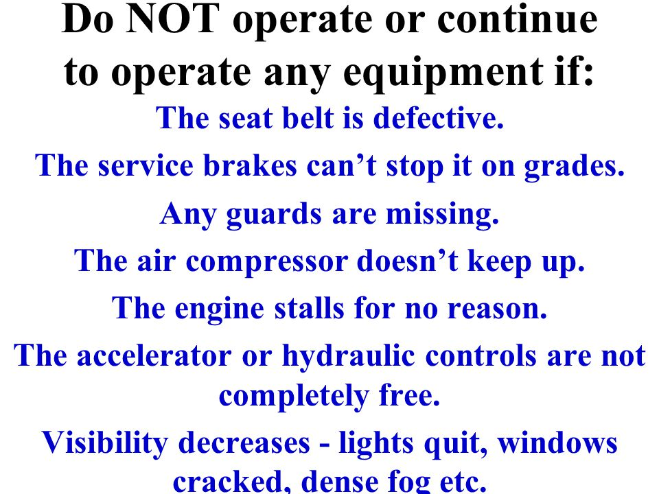 Do NOT operate or continue to operate any equipment if: