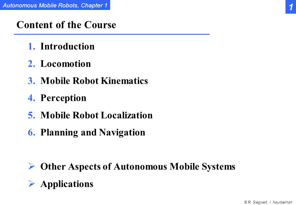 Content of the Course Introduction Locomotion Mobile Robot Kinematics
