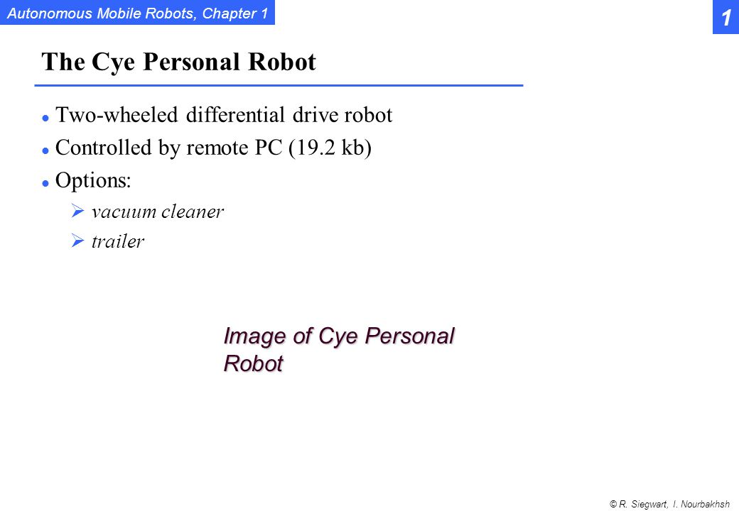 The Cye Personal Robot 1 Two-wheeled differential drive robot