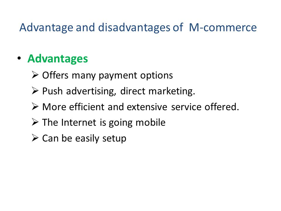Advantage and disadvantages of M-commerce