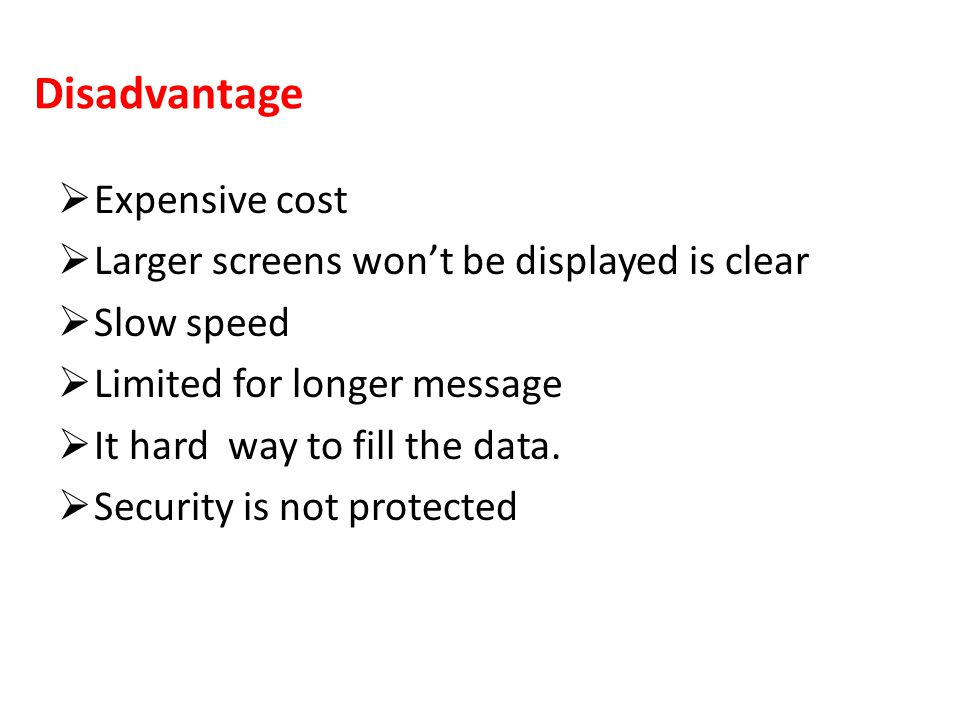 Disadvantage Expensive cost Larger screens won't be displayed is clear