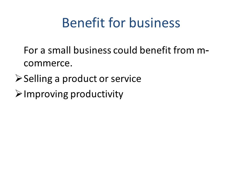 Benefit for business Selling a product or service