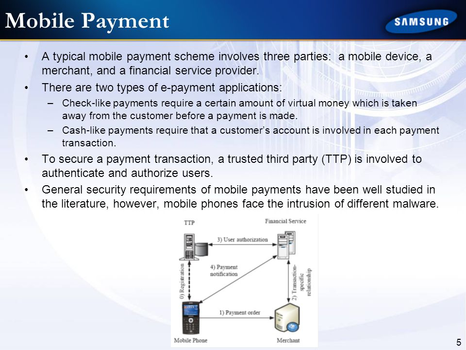Mobile Payment A typical mobile payment scheme involves three parties: a mobile device, a merchant, and a financial service provider.