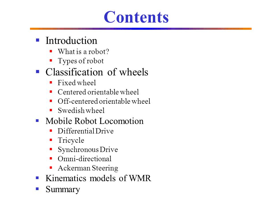 Contents Introduction Classification of wheels Mobile Robot Locomotion