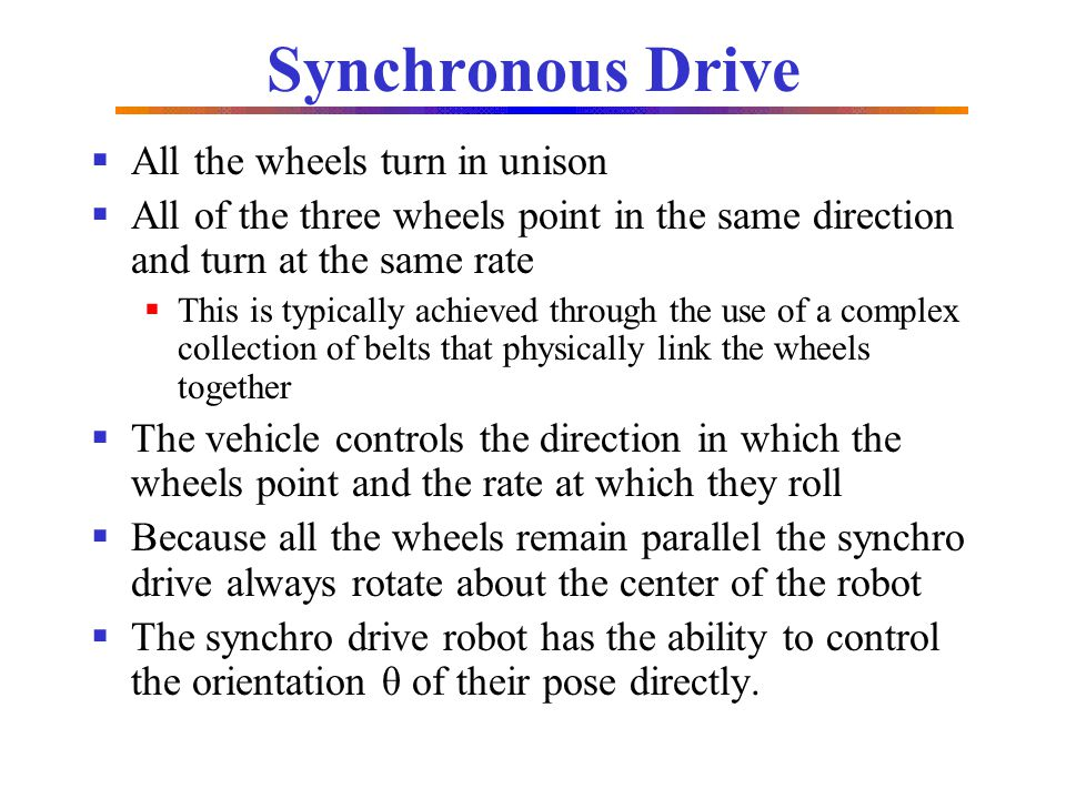 Synchronous Drive All the wheels turn in unison