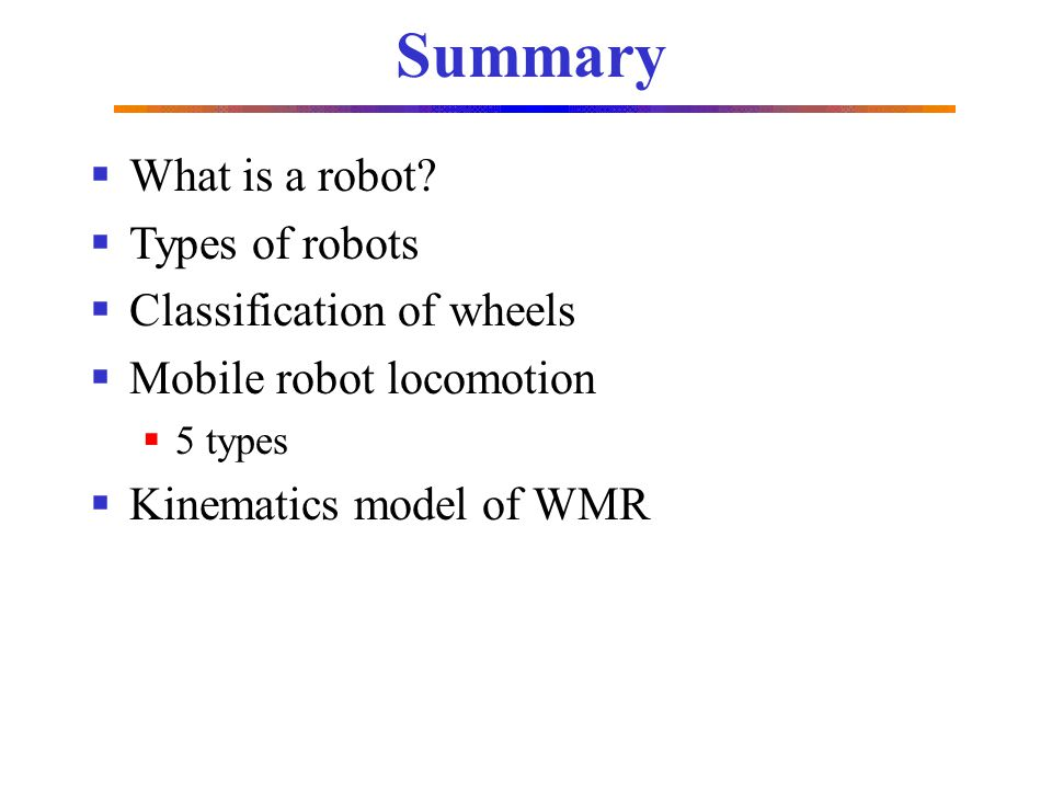 Summary What is a robot Types of robots Classification of wheels