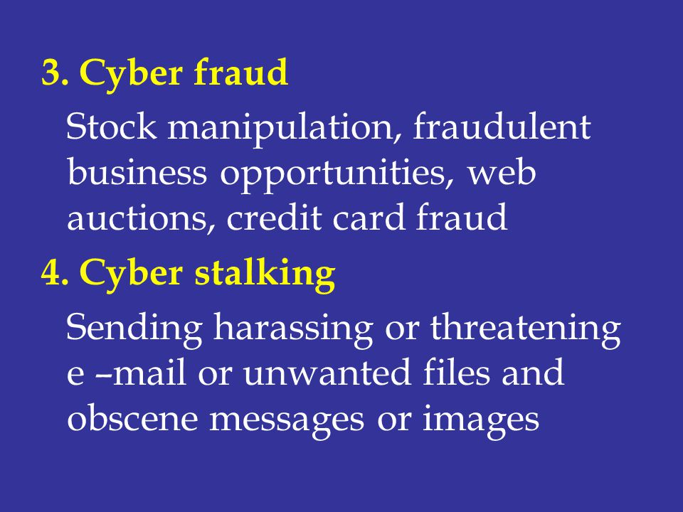 3. Cyber fraud Stock manipulation, fraudulent business opportunities, web auctions, credit card fraud.