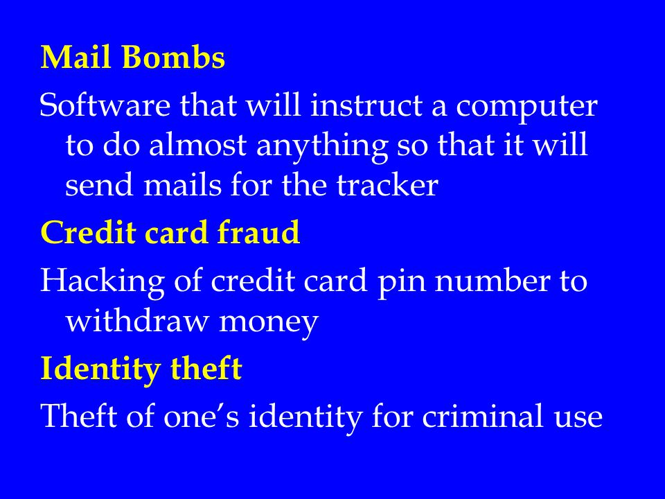 Mail Bombs Software that will instruct a computer to do almost anything so that it will send mails for the tracker.