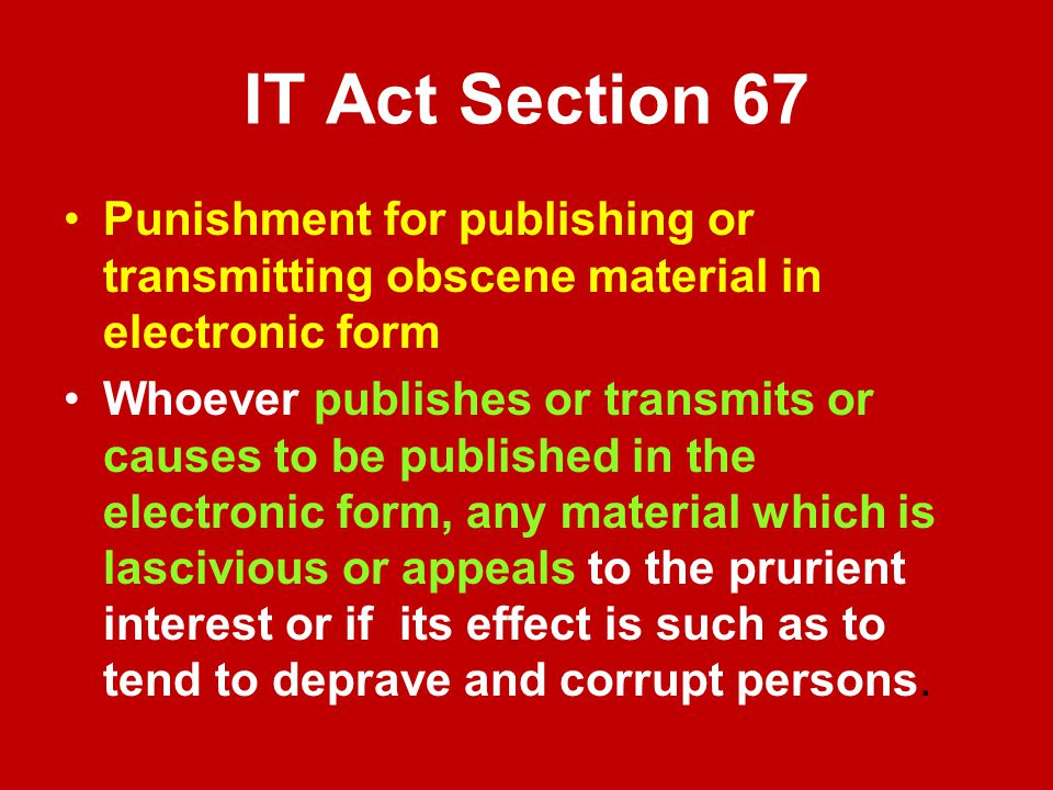 IT Act Section 67 Punishment for publishing or transmitting obscene material in electronic form.