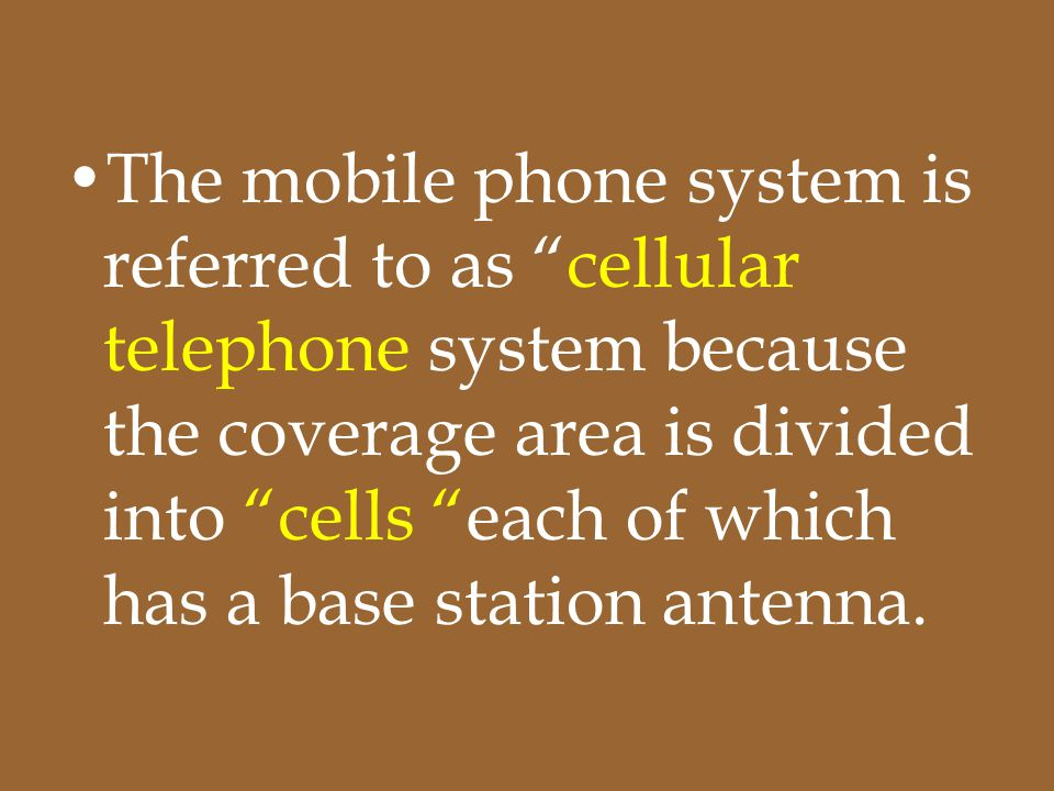The mobile phone system is referred to as cellular telephone system because the coverage area is divided into cells each of which has a base station antenna.