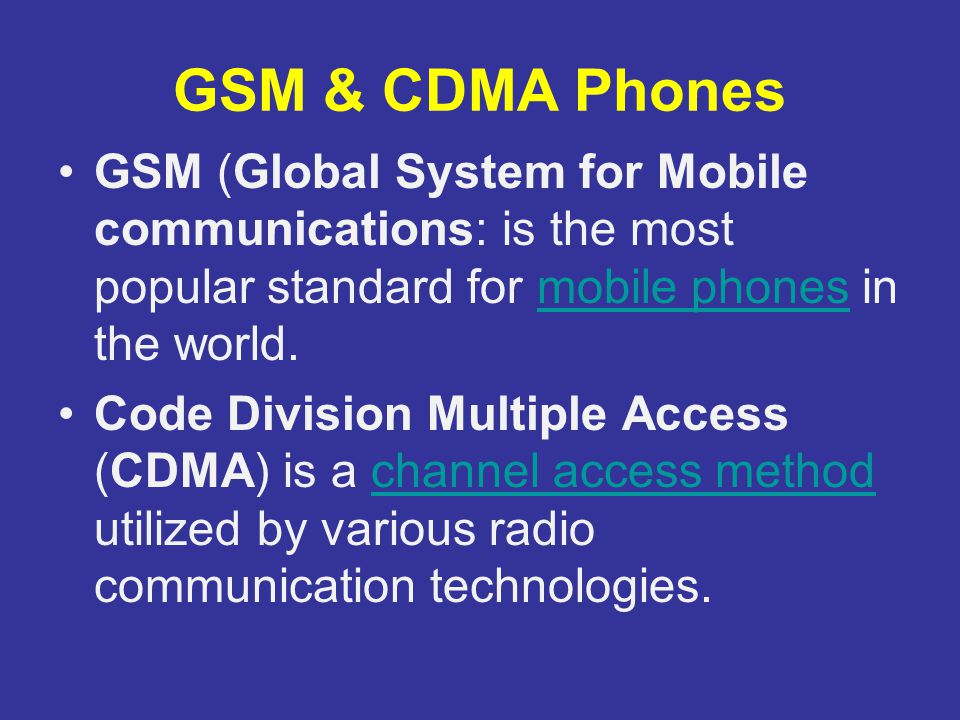 GSM & CDMA Phones GSM (Global System for Mobile communications: is the most popular standard for mobile phones in the world.