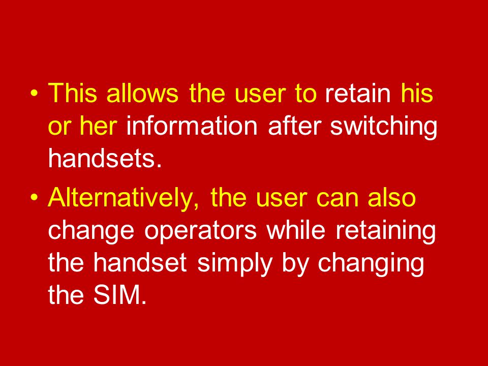 This allows the user to retain his or her information after switching handsets.