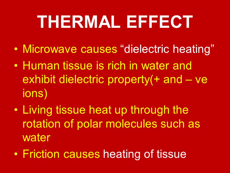 THERMAL EFFECT Microwave causes dielectric heating