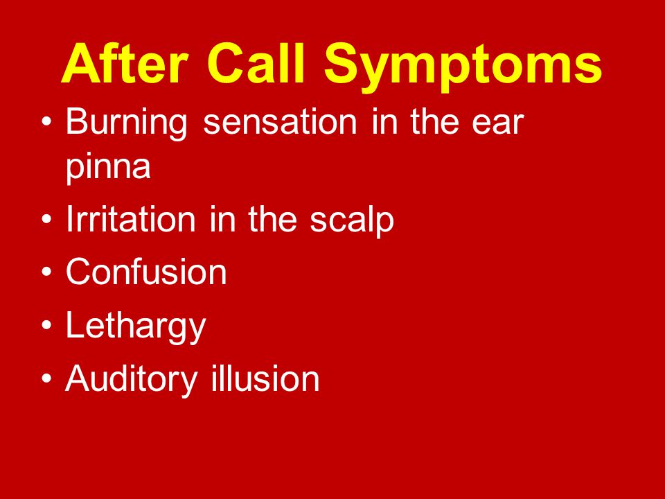 After Call Symptoms Burning sensation in the ear pinna