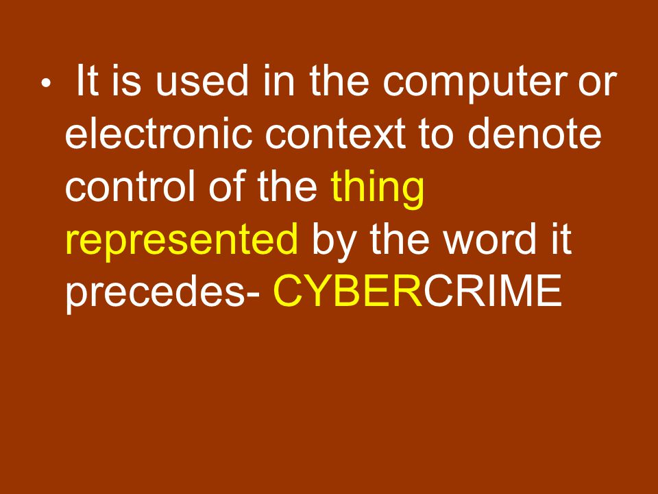 It is used in the computer or electronic context to denote control of the thing represented by the word it precedes- CYBERCRIME