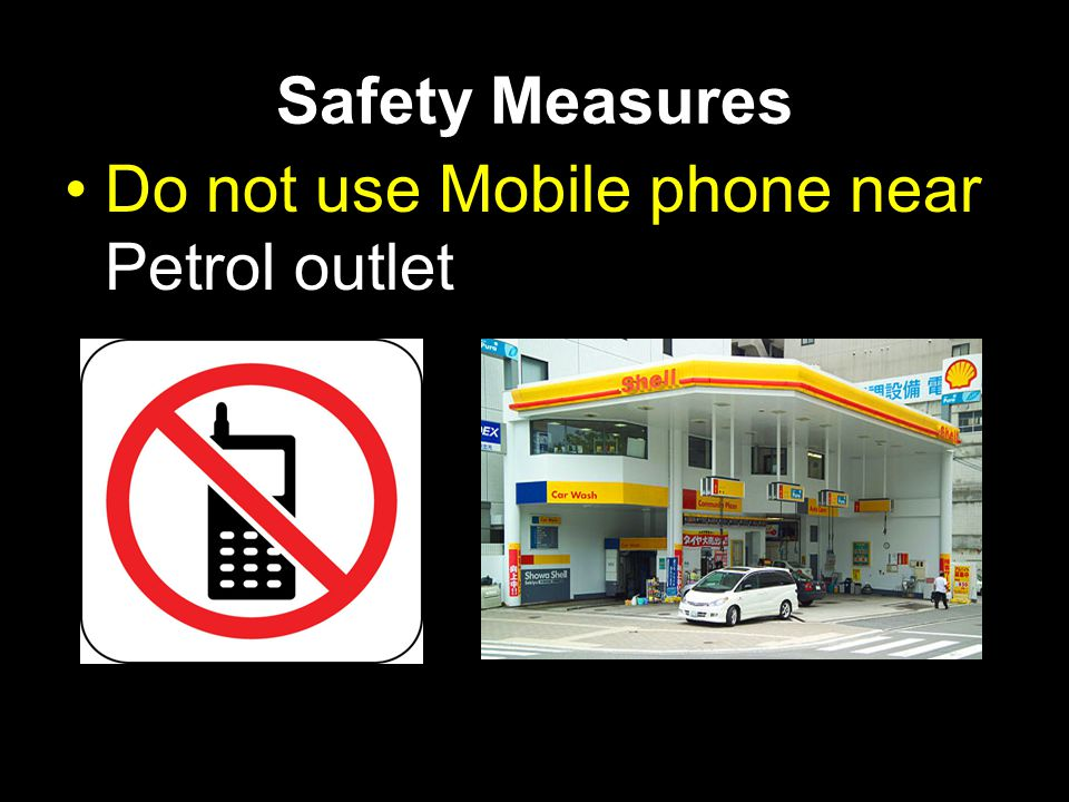 Safety Measures Do not use Mobile phone near Petrol outlet