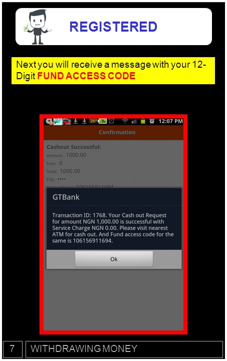 REGISTERED Next you will receive a message with your 12- Digit FUND ACCESS CODE 7 WITHDRAWING MONEY