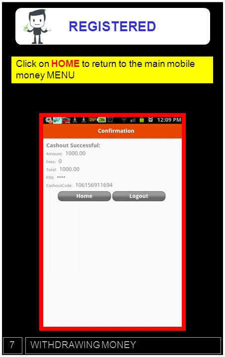 REGISTERED Click on HOME to return to the main mobile money MENU 7