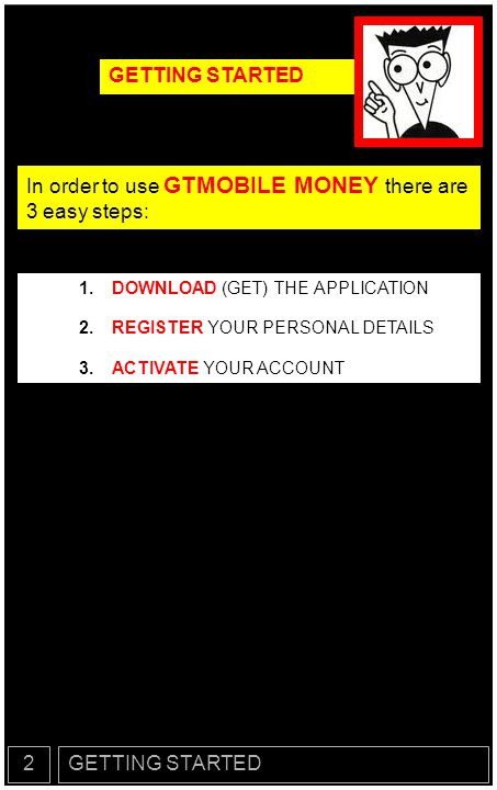 In order to use GTMOBILE MONEY there are 3 easy steps: