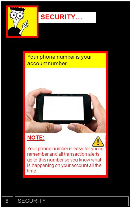 SECURITY… Your phone number is your account number NOTE: 8 SECURITY