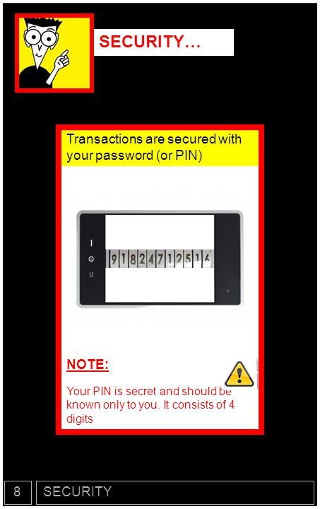 SECURITY… Transactions are secured with your password (or PIN) NOTE: 8