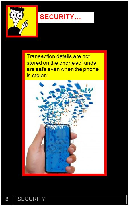 SECURITY… Transaction details are not stored on the phone so funds are safe even when the phone is stolen.