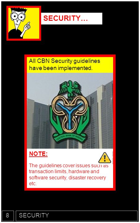 SECURITY… NOTE: All CBN Security guidelines have been implemented. 8