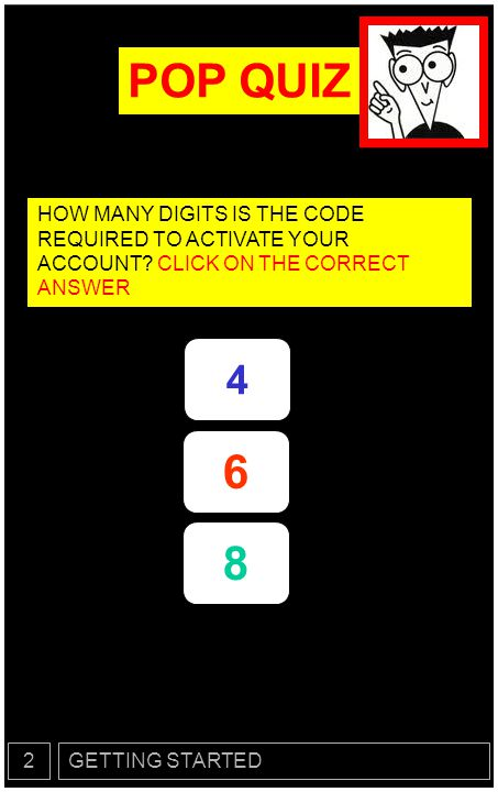 POP QUIZ HOW MANY DIGITS IS THE CODE REQUIRED TO ACTIVATE YOUR ACCOUNT CLICK ON THE CORRECT ANSWER.