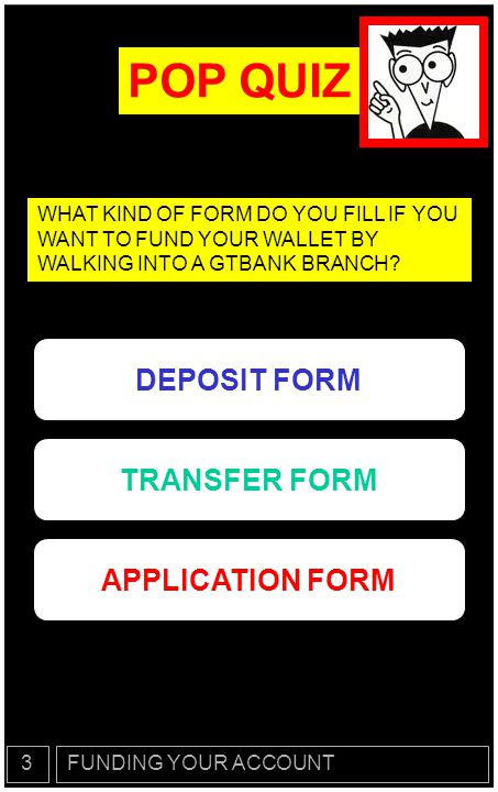 POP QUIZ DEPOSIT FORM TRANSFER FORM APPLICATION FORM