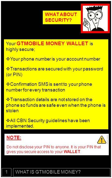 Your GTMOBILE MONEY WALLET is highly secure;