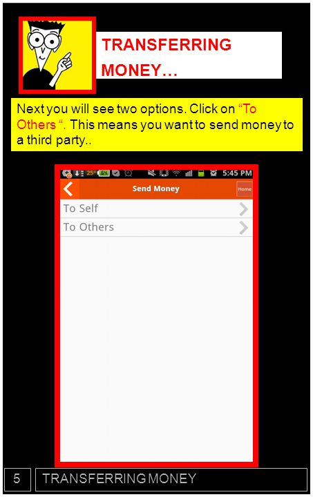 TRANSFERRING MONEY… Next you will see two options. Click on To Others . This means you want to send money to a third party..