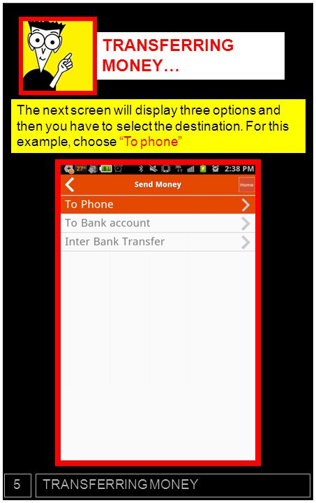 TRANSFERRING MONEY… The next screen will display three options and then you have to select the destination. For this example, choose To phone