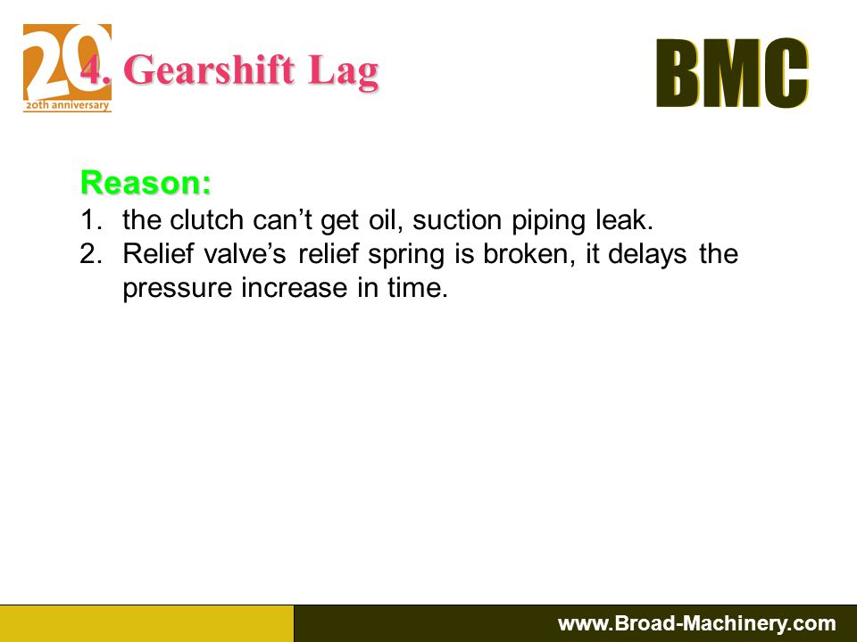 4. Gearshift Lag Reason: the clutch can't get oil, suction piping leak.
