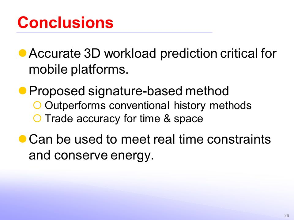 Conclusions Accurate 3D workload prediction critical for mobile platforms. Proposed signature-based method.