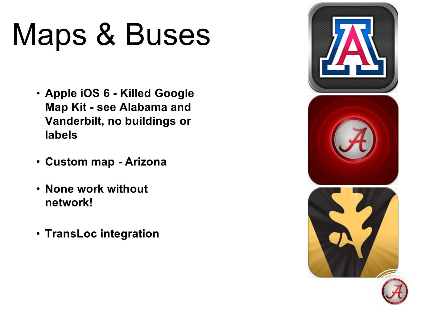 Maps & Buses Apple iOS 6 - Killed Google Map Kit - see Alabama and Vanderbilt, no buildings or labels.